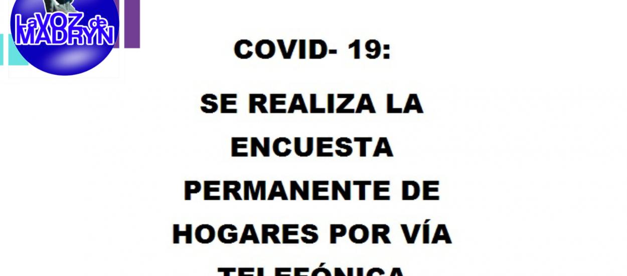 COVID- 19: SE REALIZA LA ENCUESTA PERMANENTE DE HOGARES POR VÍA TELEFÓNICA